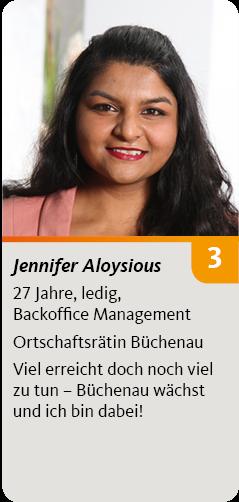 3. Jennifer Aloysious, 27 Jahre, ledig, Backoffice Management. Ortschaftsrätin Büchenau<br /> Viel erreicht doch noch viel zu tun – Büchenau wächst und ich bin dabei!