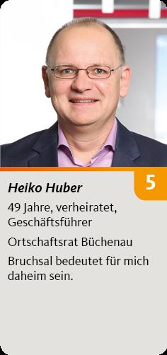 5. Heiko Huber, 49 Jahre, verheiratet, Geschäftsführer. Ortschaftsrat Büchenau. Bruchsal bedeutet für mich daheim sein.