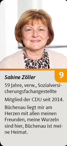 9. Sabine Zöller, 59 Jahre, verw., Sozialversicherungsfachangestellte. Mitglied der CDU seit 2014. Büchenau liegt mir am Herzen mit allen meinen Freunden, meine Wurzeln sind hier, Büchenau ist meine Heimat.